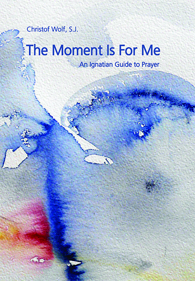 New Book: The Moment Is For Me - An Ignatian Guide to Prayer